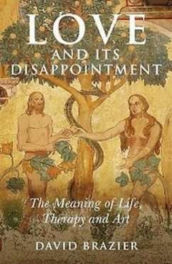 Love and Its Disappointment: The Meaning of Life, Therapy and Art - Brazier, David