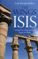 The Wings of Isis: A Temple by Temple Guide to the Magic and Ritual of Egypt