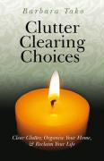 Clutter Clearing Choices: Clear Clutter, Organize Your Home, & Reclaim Your Life