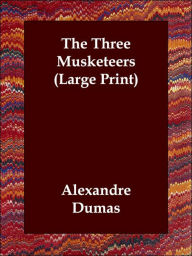The Three Musketeers (Large Print) - Alexandre Dumas