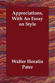 Appreciations, With An Essay On Style - Walter Pater