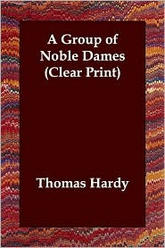 A Group of Noble Dames - Thomas Hardy