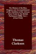 The History of the Rise, Progress and Accomplishment of the Abolition of the African Slave Trade by the British Parliament (1808), Volume 1