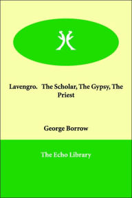 Lavengro. The Scholar, The Gypsy, The Priest - George Borrow