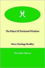 The Palace Of Darkened Windows - Mary Hastings Bradley