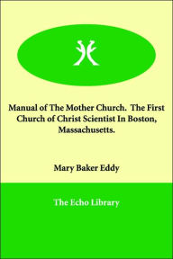 Manual of The Mother Church. The First Church of Christ Scientist In Boston, Massachusetts - Mary Baker Eddy