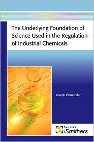 The Underlying Foundation Of Science Used In The Regulation Of Industrial Chemicals - Joseph Plamondon