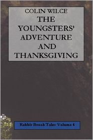 The Youngsters' Adventure and Thanksgiving (Rabbit Brook Tales Volume 4) - Colin Wilce