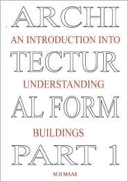 Architectural Form Part 1 an introduction into understanding Buildings - Huub Maas