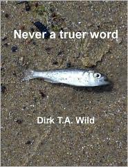 Never a truer Word - Dirk Wild