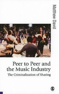 Peer to Peer and the Music Industry: The Criminalization of Sharing - David, Matthew