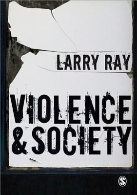Violence and Society als Buch von Larry Ray - Sage Publications Ltd.