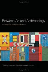 Between Art and Anthropology: Contemporary Ethnographic Practice - Schneider, Arnd / Wright, Christopher