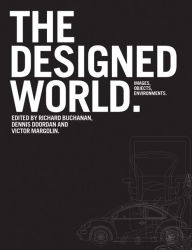 The Designed World: Images, Objects, Environments - Richard Buchanan