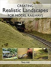 Creating Realistic Landscapes for Model Railways - Hill, Tony