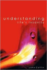 Understanding Life's Insanity - John Coffin