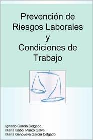 Prevención de Riesgos Laborales y Condiciones de Trabajo - Mara Isabel Marco Galve, Garca Ignacio Delgado, Mara Genoveva Garca Delgado