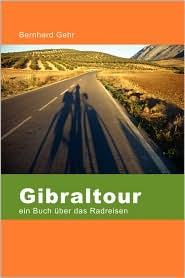 Gibraltour - ein Buch über das Radreisen - Bernhard Gehr