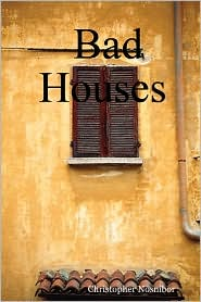Bad Houses - Christopher Nosnibor