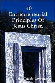 40 Entrepreneurial Principles of Jesus Christ - Femi Oladejo-Lawrence