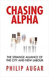 Chasing Alpha: How Reckless Growth and Unchecked Ambition Ruined the City's Golden Decade - Augar, Philip