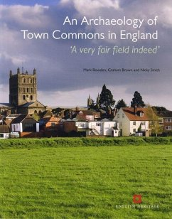 An Archaeology of Town Commons in England: 'A Very Fair Field Indeed' - Bowden, Mark Brown, Graham Smith, Nicky