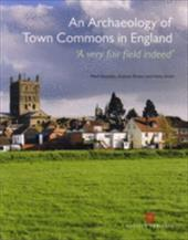 An Archaeology of Town Commons in England: 'A Very Fair Field Indeed' - Bowden, Mark / Brown, Graham / Smith, Nicky