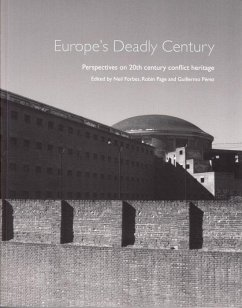 Europe's Deadly Century: Perspectives on 20th Century Conflict Heritage - Herausgeber: Page, Robin Perez, Guillermo Forbes, Neil