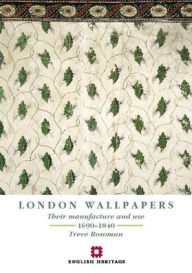 London Wallpapers: Their Manufacture and Use 1690-1840 (Revised Edition) - Treve Rosoman
