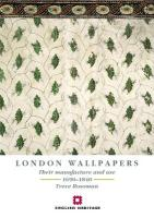London Wallpapers: Their Manufacture and Use 1690-1840