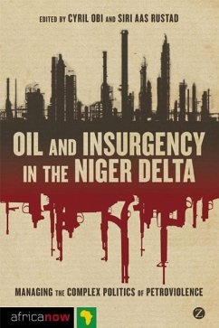 Oil and Insurgency in the Niger Delta: Managing the Complex Politics of Petro-Violence - Herausgeber: Obi, Cyril Rustad, Siri Aas