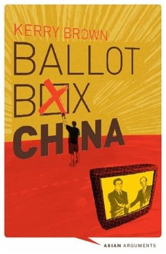 Ballot Box China: Grassroots Democracy in the Final Major One-Party State - Brown, Kerry