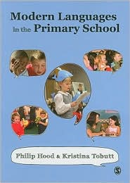 Modern Languages in the Primary School - Philip Hood, Kristina Tobutt