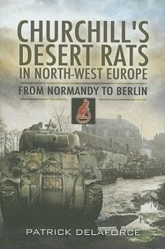 Churchill's Desert Rats in North-West Europe - Delaforce, Patrick