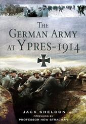 The German Army at Ypres 1914: And the Battle for Flanders - Sheldon, Jack / Strachan, Hew