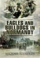 Eagles and Bulldogs in Normandy - Michael Reynolds