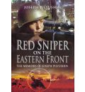 Red Army Sniper on the Eastern Front - Joseph Pilyushin