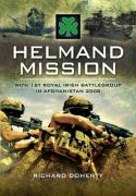Helmand Mission: With the Royal Irish Battlegroup in Afghanistan, 2008