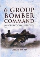 6 Group Bomber Command: An Operational Record - Ward, Chris