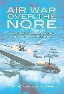 Air War Over the Nore: Defending England's North Sea Coast in World War II - Sutherland, Jonathan Canwell, Diane