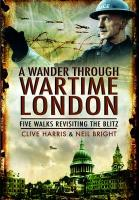 A Wander Through Wartime London: Five Wlks Revisiting the Blitz