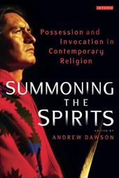 Summoning the Spirits: Possession and Invocation in Contemporary Religion - Dawson, Andrew