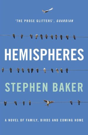 Hemispheres: A Novel of Family, Birds and Coming Home - Stephen Baker