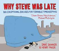 Why Steve Was Late: 101 Exceptional Excuses for Terrible Timekeeping. Dave Skinner & Henry Paker