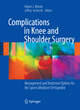 Complications in Knee and Shoulder Surgery - Robert J. Meislin; Jeffrey Halbrecht