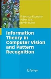 Information Theory in Computer Vision and Pattern Recognition - Escolano, Francisco / Suau, Pablo / Bonev, Boyan