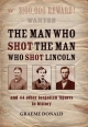Man Who Shot the Man Who Shot Lincoln - Graeme Donald