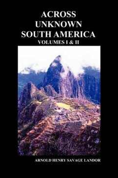 Across Unknown South America (Volumes I and II, Paperback) - Landor, Arnold Henry