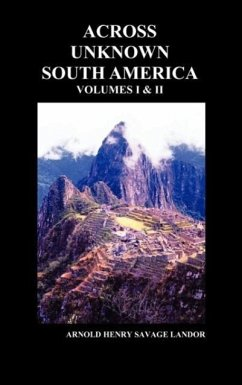 Across Unknown South America (Volumes I and II, Hardback) - Landor, Arnold Henry