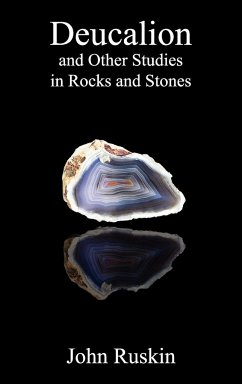 Deucalion and Other Studies in Rocks and Stones - Ruskin, John